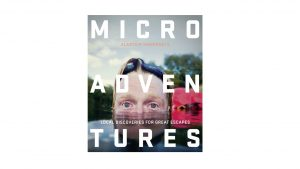 Microadventures Local Discoveries for Great Escapes best camping books camping things to take hill walking uk