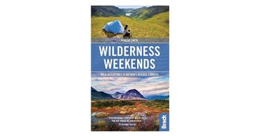 Wilderness Weekends Wild adventures in Britains rugged corners wild weekend guide camping things to bring in rucksack